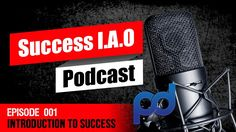 Achieve Success Podcast | Success I.A.O | Episode 001