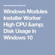 Windows Modules Installer Worker High CPU & Disk Usage in Windows 10