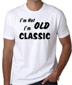 Funny T-Shirt  I'm not Old I'm Classic, Humor Shirt, Retirement Gift Idea, Age Joke - BadassPrinting.com