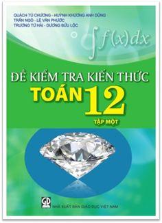 Đề Kiểm Tra Kiến Thức Toán 12 Tập 1 (NXB Giáo Dục 2016) - Quách Tú Chương, 132 Trang | Sách Việt Nam