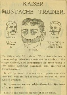 1901 - Mustache Trainer ... just 5 minutes a day and the unruly beast is tamed for the entire day! #vintagebeauty