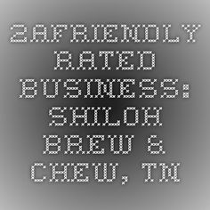 2AFriendly Rated Business: Shiloh Brew & Chew, TN