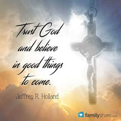 Trust God and Believe in Good Things to Come!