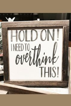 Yessss! Story of my life! I overanalyze and overthink everything, it seems!! Hold On Let Me Overthink This Wood Sign, Gift idea, Farmhouse Decor, Wall Decor, Home Decor, Funny Sign, Farmhouse sign, Rustic decor, Rustic sign #ad