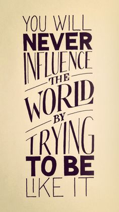 You will never influence the world by trying to be like it. iPhone wallpapers inspirational quotes. Tap to see more Beautiful Quotes iPhone Backgrounds! - @mobile9