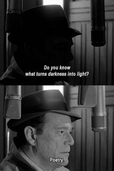"""Do you know what turns darkness into light? Poetry"" -Alphaville (1965) directed by Jean-Luc Godard."