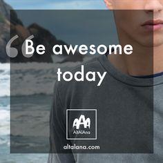 """Be Awesome Today"" altalana.com #madeinitaly"