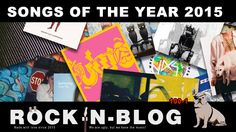 ROCK-N-BLOG present: 350 BEST SONGS OF THE YEAR 2015  http://nixschwimmer.blogspot.com/2015/12/350-best-songs-of-year-2015-part-iii.html DIE 350 BESTEN SONGS DES JAHRES 2015 / Part III. (100-1)