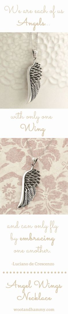 "Pretty angel wings necklace in sterling silver....pinned by ♥ wootandhammy.com, thoughtful jewelry...""We are each of us Angels, with only one wing, and can only fly by embracing one another."" -Luciano de Crescenzo"