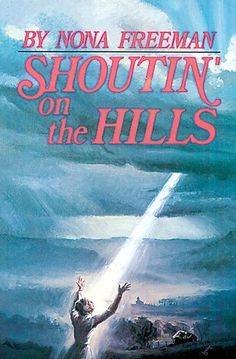 Shoutin' on the Hills by Nona Freeman. $9.99. 317 pages. Author: Nona Freeman. Publisher: Word Aflame Press (May 3, 2011)
