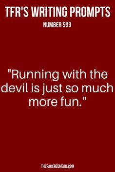 """Running with the devil is just so much more fun."" 