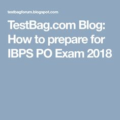 TestBag.com Blog: How to prepare for IBPS PO Exam 2018 Online Mock Test, Online Test Series, Online Tests, Blog, Blogging
