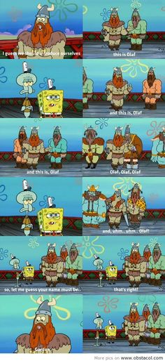 SpongeBob and Squidward  meet the Vikings Olaf, Olaf, Olaf and...  Just Vikings, being Vikings