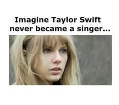It would be good sometimes, but then agian what would we sing if all her break-up songs weren't here?