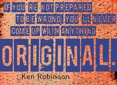 Sir Ken Robinson : si tu n'es pas prêt à te tromper, tu ne trouveras jamais rien d'original