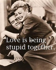 "love quotes, ""love is being stupid together"""
