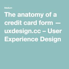 The anatomy of a credit card form — uxdesign.cc – User Experience Design