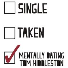 Mentally Dating Tom Hiddleston. And yes, my husband knows. And thinks it's funny. <-- Pinning because the previous pinner's comment is spot on with my life!! Haha