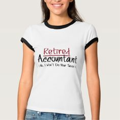 Retired Accountant, No I Won't Do Your Taxes T-Shirt - tap to personalize and get yours