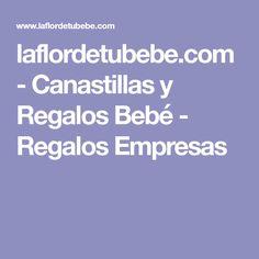 laflordetubebe.com - Canastillas y Regalos Bebé - Regalos Empresas