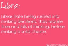 LIBRAS hate being rushed into making decisions.