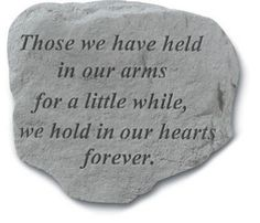 Memorial Garden Stones – MADE IN THE USA     Those We Have Held In Our Arms for a little while, we hold in our hearts forever.  #memorialgardenstones, #memorialgiftideas