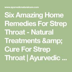 Six Amazing Home Remedies For Strep Throat - Natural Treatments & Cure For Strep Throat | Ayurvedic Natural Cure Supplements