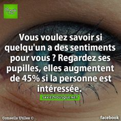 You want to know if someone has feelings for you? Look at their pupils, they will increase by if the person is interested. True Facts, Funny Facts, Funny Quotes, Good To Know, Did You Know, Quote Citation, Les Sentiments, French Quotes, Things To Know