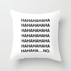 Buy HAHA by Good Sense as a high quality Throw Pillow. Worldwide shipping available at Society6.com. Just one of millions of products available.
