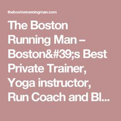 The Boston Running Man – Boston's Best Private Trainer, Yoga instructor, Run Coach and Blogger