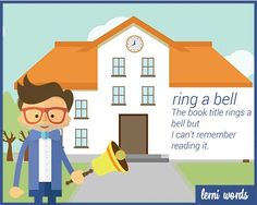 Meaning: if something rings a bell, it reminds you of something, but you cannot…
