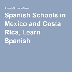 Spanish Schools in Mexico and Costa Rica, Learn Spanish   Spanish Schools in Mexico and Costa Rica, Learn Spanish http://tulumspanishschool.com/