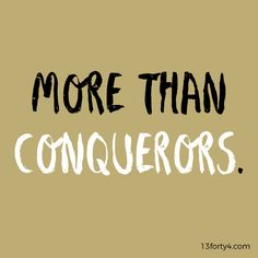 """No, in all these things we are more than conquerors through him who loved us."" - Romans This is who you are in Christ! MORE THAN CONQUERORS! Walk like it this week! More Than Conquerors, Romans 8 37, Christian Memes, God's Grace, Favorite Bible Verses, Afrikaans, Daily Devotional, God Is Good, Encouragement"