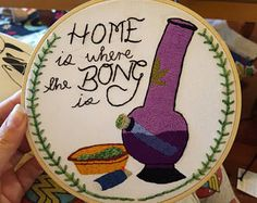 Home is where the bong is embroidery Cross Stitching, Cross Stitch Embroidery, Embroidery Patterns, Cross Stitch Patterns, Stoner Art, Stoner Room, Marijuana Art, Medical Marijuana, Stoner Gifts