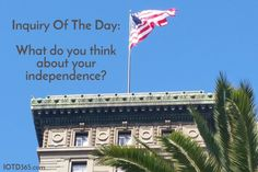 What do you think about your independence? http://www.iotd365.com/blog/2016/6/30/what-do-you-think-about-your-independence