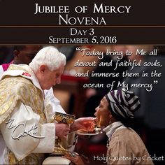 """September 5, 2016 . Divine Mercy Novena DAY 3 . """"Today bring to Me all devout and faithful souls, and immerse them in the ocean of My mercy. These souls brought me consolation on the Way of the Cross. They were a drop of consolation in the midst of an ocean of bitterness. . Most Merciful Jesus, from the treasury of Your mercy, You impart Your graces in great abundance to each and all. Receive us into the abode of Your Most Compassionate Heart and never let us escape from It. We beg this…"""
