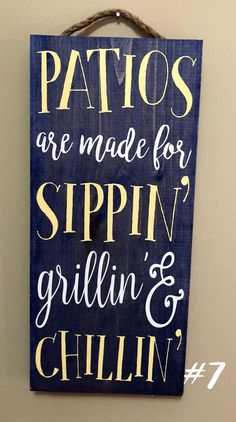 Patios Are Made For Sippin' Grillin' & Chillin Sign / Front Porch Sign / Outdoor Patio Sign / Summer Home Decor / Housewarming Gift