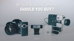 Which Video Camera Should You Buy? (DVG 007) — DIY Video Guy