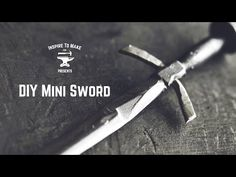 How to make mini swords from metal nails, a DIY tutorial video and more!