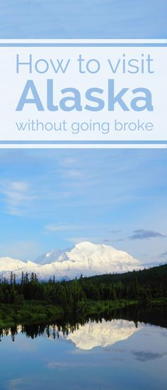 If Alaska is on your travel bucket list, here's is how to see Alaska on a budget!
