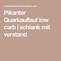 Pikanter Quarkauflauf low carb   schlank  mit  verstand