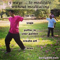 5 ways … to meditate without meditating