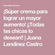¡Súper crema para lograr un mayor aumento! ¡¡Todas las chicas lo desean!! | Juana Lendinez Castro
