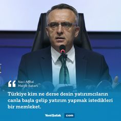 """""""Türkiye kim ne derse desin yatırımcıların canla başla gelip yatırım yapmak istedikleri bir memleket.""""  Naci Ağbal Maliye Bakanı"""