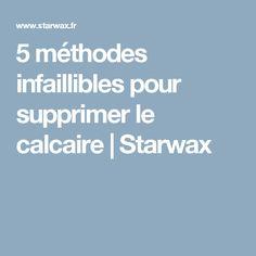 5 méthodes infaillibles pour supprimer le calcaire   Starwax La Constipation, Simple, Cleanser, Tips And Tricks, Diy Ideas For Home