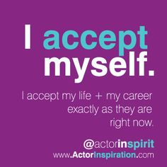 I Accept Myself. I accept my life + my career exactly as they are right now. My Career, Right Now, Acting, My Life, Encouragement, Calm, Inspiration, Biblical Inspiration, Inspirational