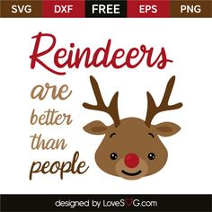 *** FREE SVG CUT FILE for Cricut, Silhouette and more *** Reindeers are better than people