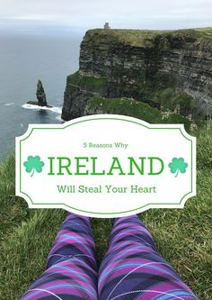 Ireland is amazing and will steal your heart. Here's why.
