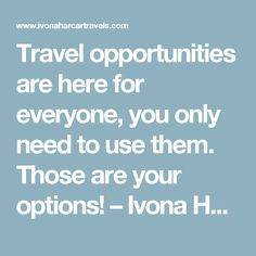 Travel opportunities are here for everyone, you only need to use them. Those are your options! – Ivona Harcar Travels Blog Www.ivonaharcartravels.com
