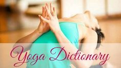 There are a lot of funky words used in yoga. Here's a yoga dictionary to decode them!